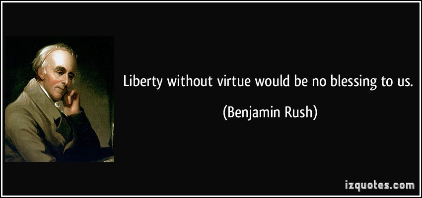 Benjamin Rush - Liberty Without Virtue