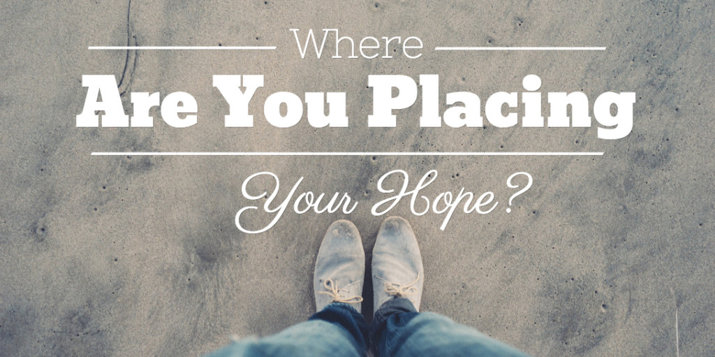 where-are-you-placing-your-hope